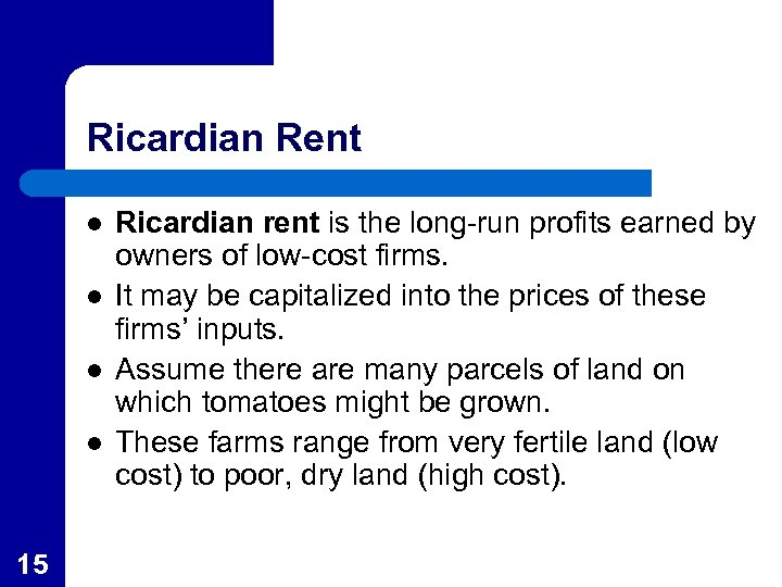 Ricardian Rent l l 15 Ricardian rent is the long-run profits earned by owners