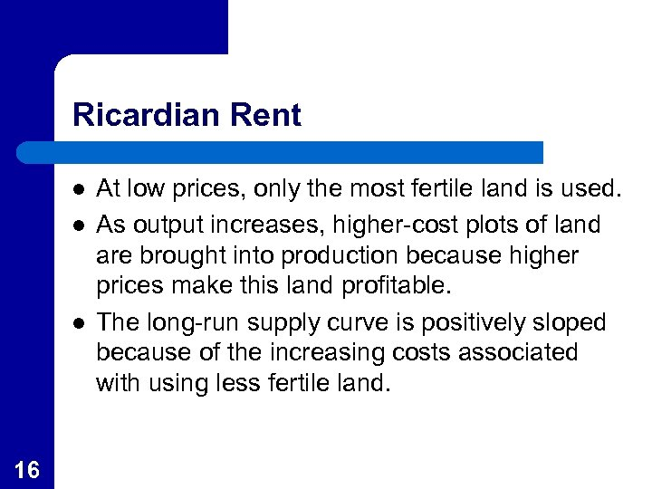 Ricardian Rent l l l 16 At low prices, only the most fertile land