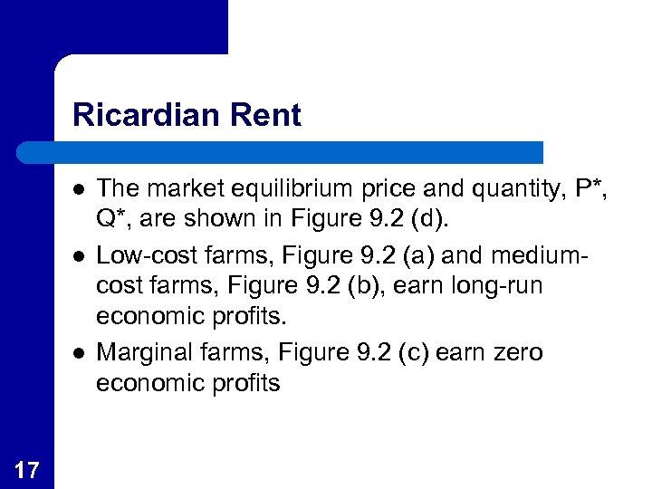 Ricardian Rent l l l 17 The market equilibrium price and quantity, P*, Q*,