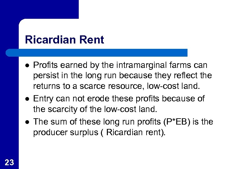 Ricardian Rent l l l 23 Profits earned by the intramarginal farms can persist