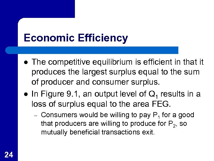 Economic Efficiency l l The competitive equilibrium is efficient in that it produces the