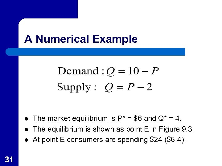 A Numerical Example l l l 31 The market equilibrium is P* = $6