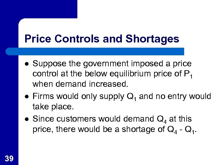 Price Controls and Shortages l l l 39 Suppose the government imposed a price