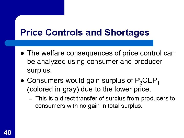 Price Controls and Shortages l l The welfare consequences of price control can be