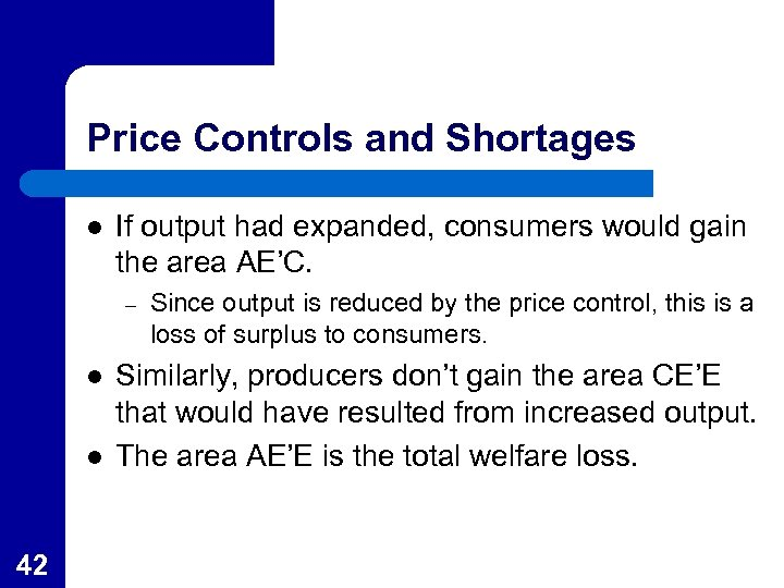 Price Controls and Shortages l If output had expanded, consumers would gain the area