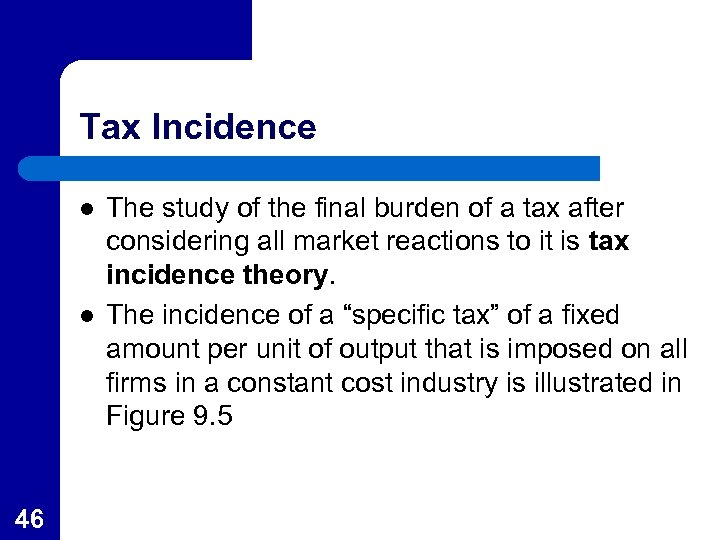 Tax Incidence l l 46 The study of the final burden of a tax