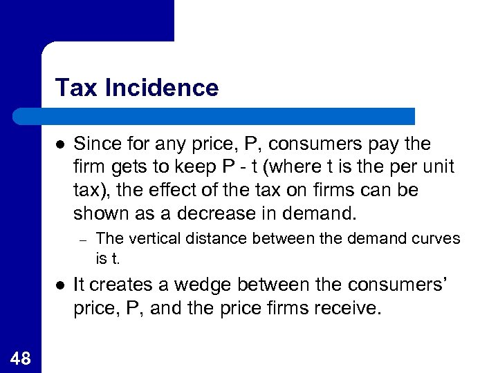 Tax Incidence l Since for any price, P, consumers pay the firm gets to