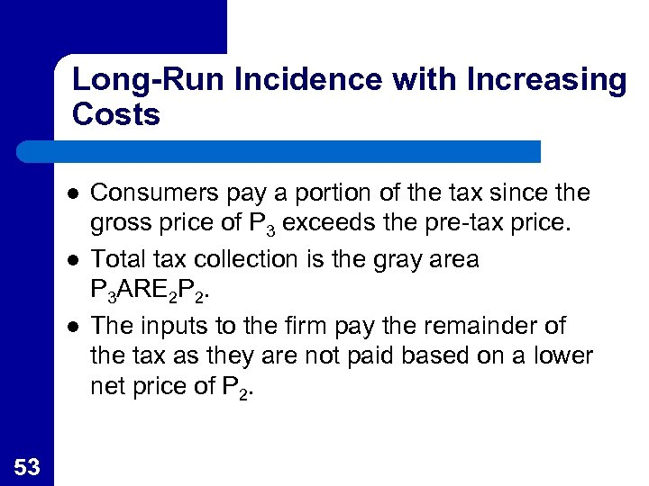 Long-Run Incidence with Increasing Costs l l l 53 Consumers pay a portion of