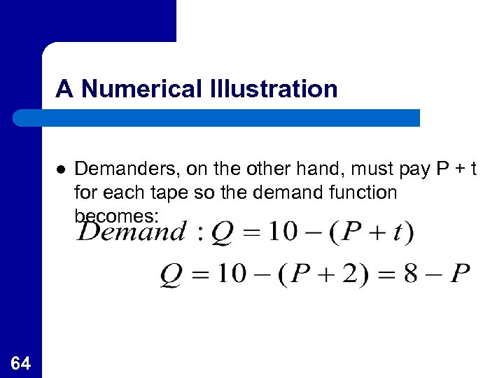 A Numerical Illustration l 64 Demanders, on the other hand, must pay P +
