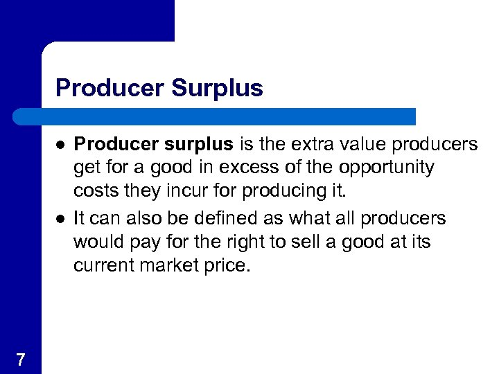 Producer Surplus l l 7 Producer surplus is the extra value producers get for