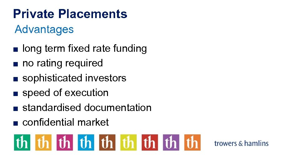 Private Placements Advantages ■ long term fixed rate funding ■ no rating required ■