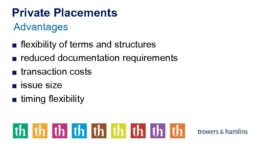 Private Placements Advantages ■ flexibility of terms and structures ■ reduced documentation requirements ■