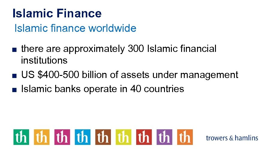 Islamic Finance Islamic finance worldwide ■ there approximately 300 Islamic financial institutions ■ US
