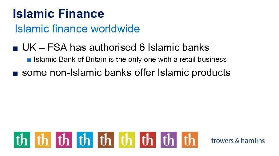 Islamic Finance Islamic finance worldwide ■ UK – FSA has authorised 6 Islamic banks