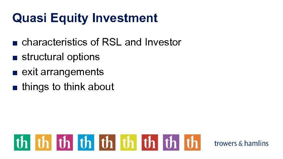 Quasi Equity Investment ■ characteristics of RSL and Investor ■ structural options ■ exit