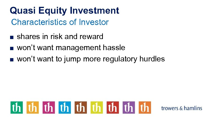 Quasi Equity Investment Characteristics of Investor ■ shares in risk and reward ■ won't