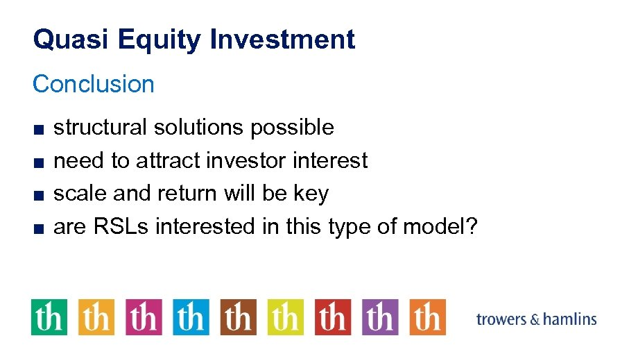 Quasi Equity Investment Conclusion ■ structural solutions possible ■ need to attract investor interest