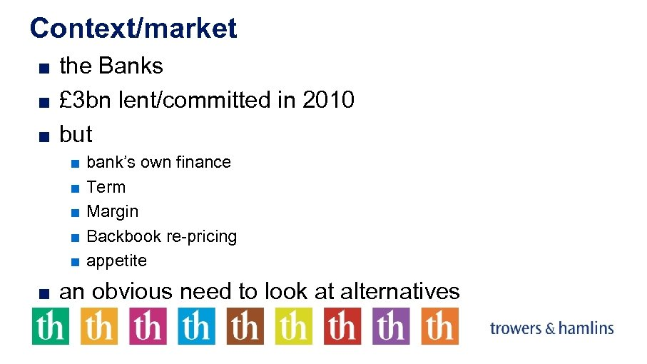 Context/market ■ the Banks ■ £ 3 bn lent/committed in 2010 ■ but ■