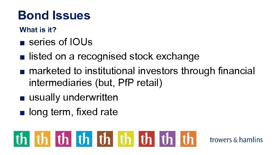 Bond Issues What is it? ■ series of IOUs ■ listed on a recognised