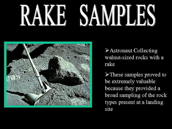 ØAstronaut Collecting walnut-sized rocks with a rake ØThese samples proved to be extremely valuable