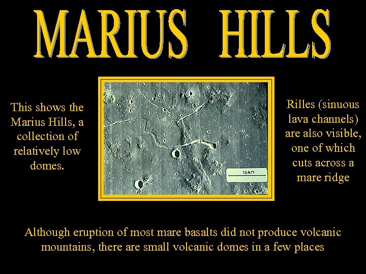 This shows the Marius Hills, a collection of relatively low domes. Rilles (sinuous lava