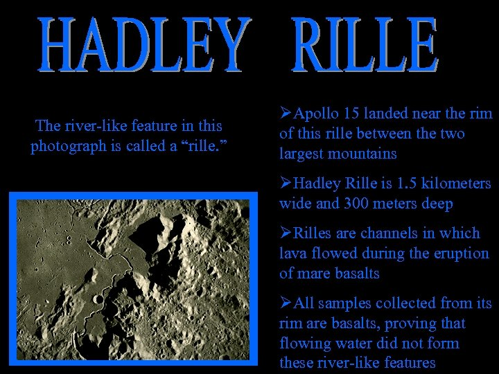"The river-like feature in this photograph is called a ""rille. "" ØApollo 15 landed"