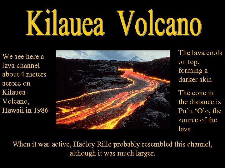 We see here a lava channel about 4 meters across on Kilauea Volcano, Hawaii
