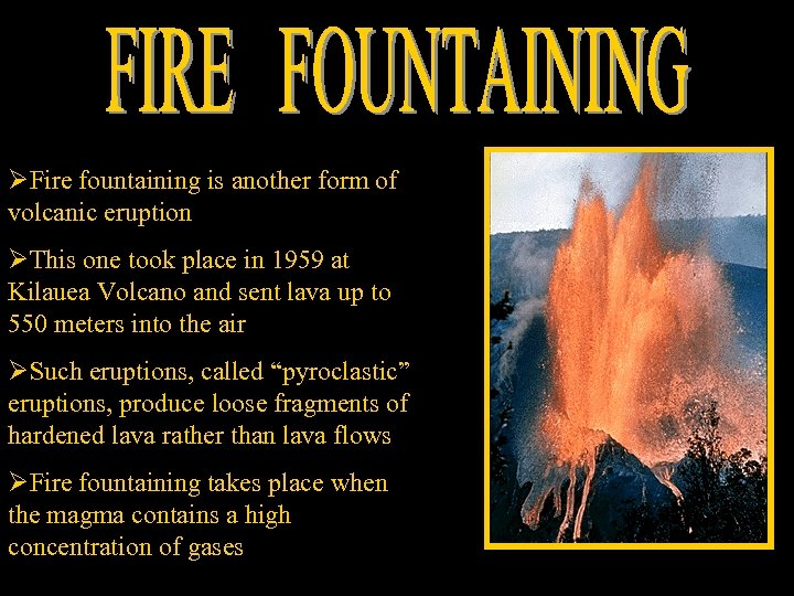 ØFire fountaining is another form of volcanic eruption ØThis one took place in 1959