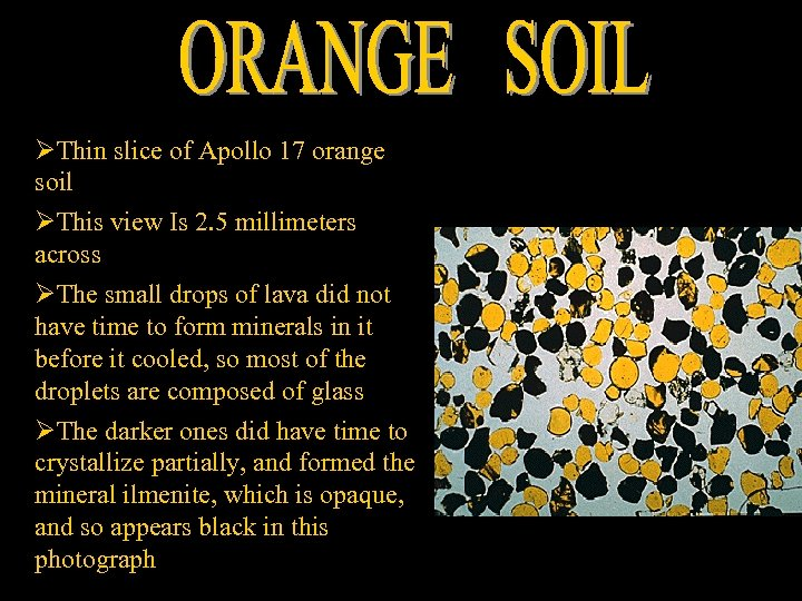 ØThin slice of Apollo 17 orange soil ØThis view Is 2. 5 millimeters across