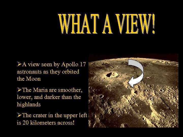 ØA view seen by Apollo 17 astronauts as they orbited the Moon ØThe Maria