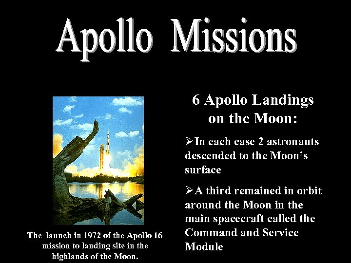 6 Apollo Landings on the Moon: ØIn each case 2 astronauts descended to the
