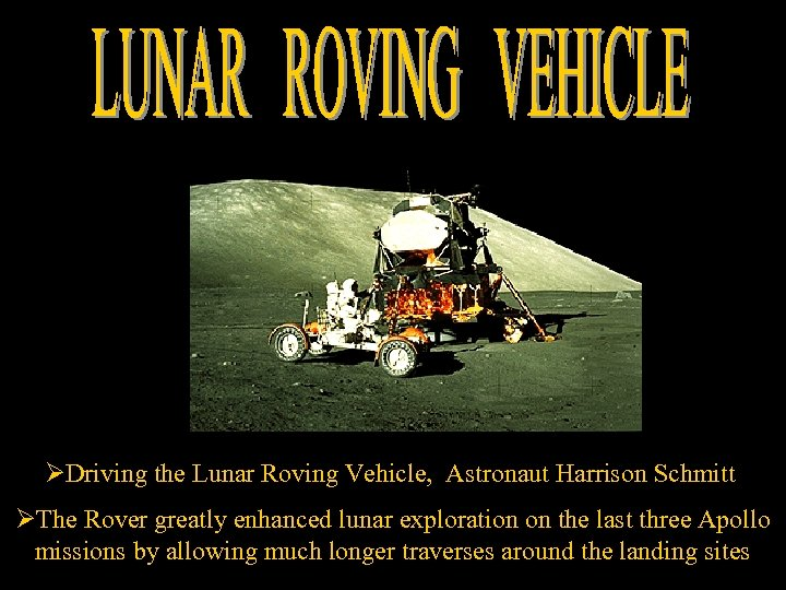 ØDriving the Lunar Roving Vehicle, Astronaut Harrison Schmitt ØThe Rover greatly enhanced lunar exploration