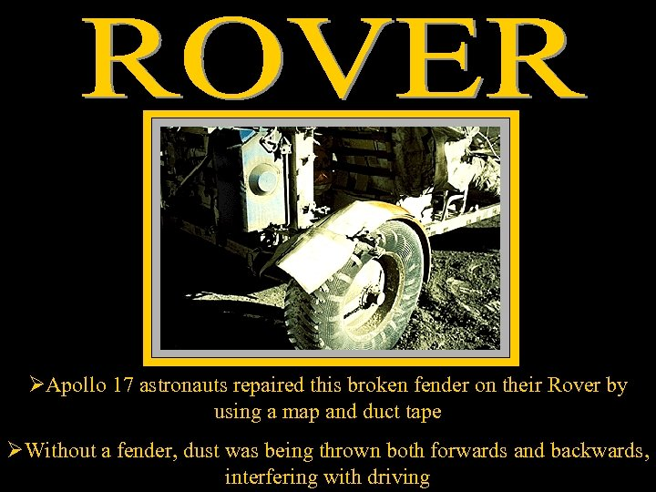 ØApollo 17 astronauts repaired this broken fender on their Rover by using a map