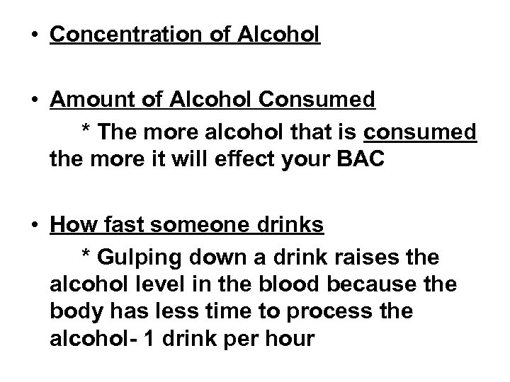 • Concentration of Alcohol • Amount of Alcohol Consumed * The more alcohol