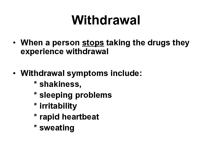 Withdrawal • When a person stops taking the drugs they experience withdrawal • Withdrawal