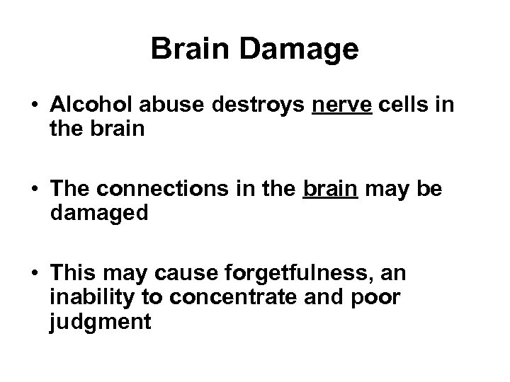 Brain Damage • Alcohol abuse destroys nerve cells in the brain • The connections