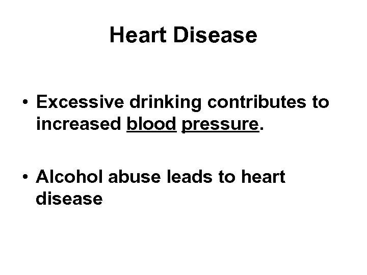 Heart Disease • Excessive drinking contributes to increased blood pressure. • Alcohol abuse leads
