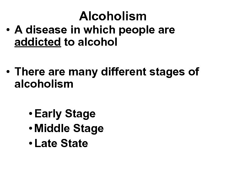Alcoholism • A disease in which people are addicted to alcohol • There are
