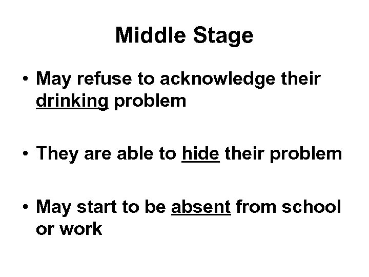 Middle Stage • May refuse to acknowledge their drinking problem • They are able