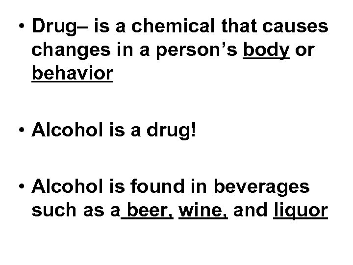 • Drug– is a chemical that causes changes in a person's body or