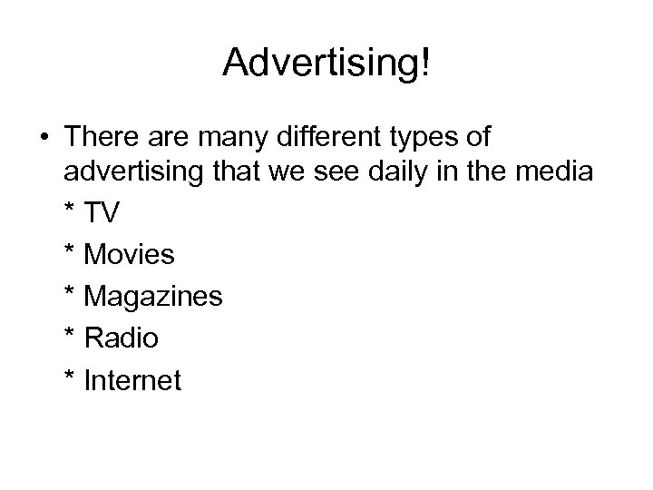Advertising! • There are many different types of advertising that we see daily in