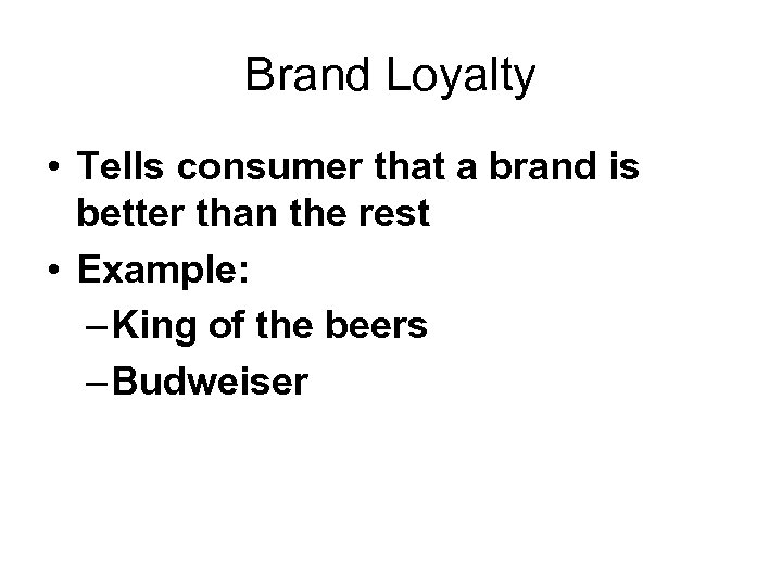 Brand Loyalty • Tells consumer that a brand is better than the rest •