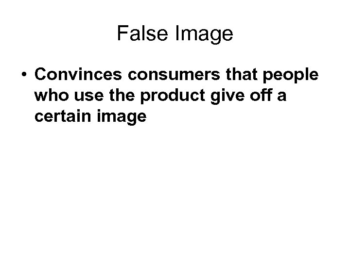 False Image • Convinces consumers that people who use the product give off a