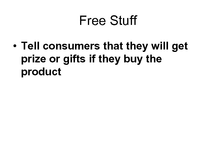 Free Stuff • Tell consumers that they will get prize or gifts if they