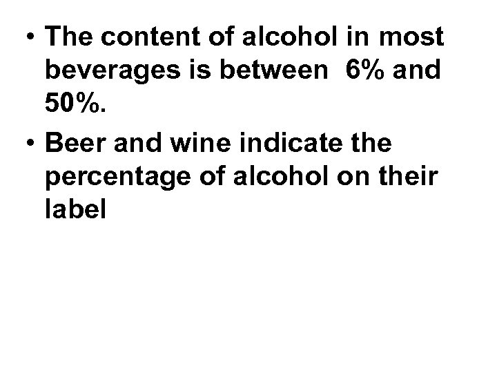 • The content of alcohol in most beverages is between 6% and 50%.