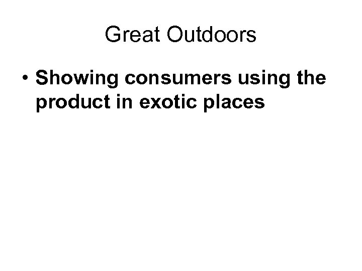 Great Outdoors • Showing consumers using the product in exotic places