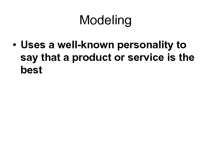 Modeling • Uses a well-known personality to say that a product or service is