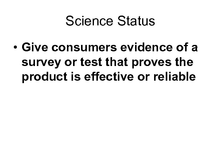 Science Status • Give consumers evidence of a survey or test that proves the