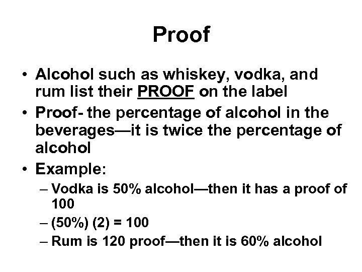 Proof • Alcohol such as whiskey, vodka, and rum list their PROOF on the
