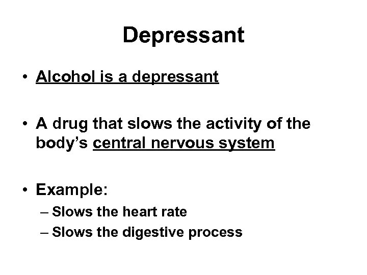 Depressant • Alcohol is a depressant • A drug that slows the activity of